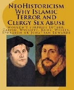 NeoHistoricism: Why Islamic Terror and Clergy Sex Abuse Wouldn't Surprise Luther, Calvin, Wycliffe, Knox, Wesley, Spurgeon or Jonathan Edwards